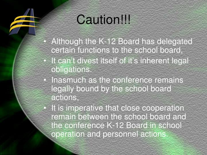 Although the K-12 Board has delegated certain functions to the school board,