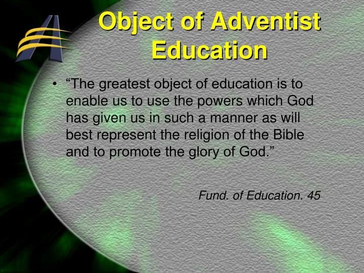 """""""The greatest object of education is to enable us to use the powers which God has given us in such a manner as will best represent the religion of the Bible and to promote the glory of God."""""""