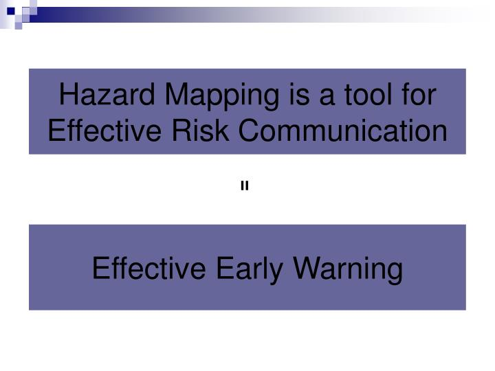 Hazard Mapping is a tool for Effective Risk Communication