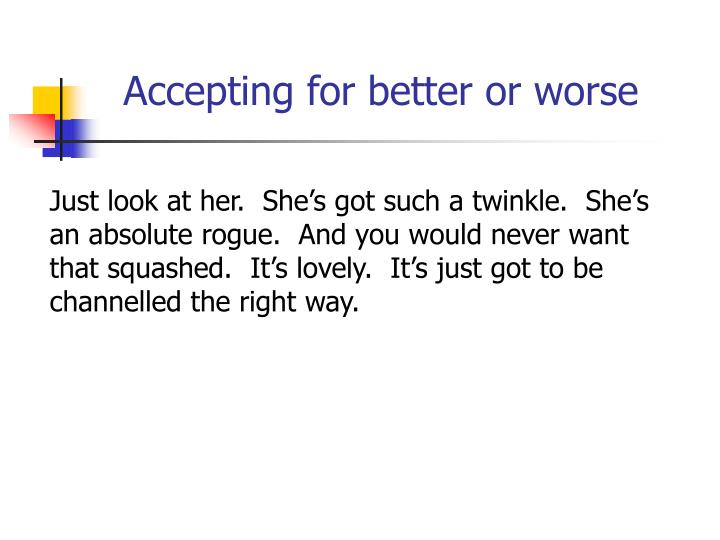 Accepting for better or worse
