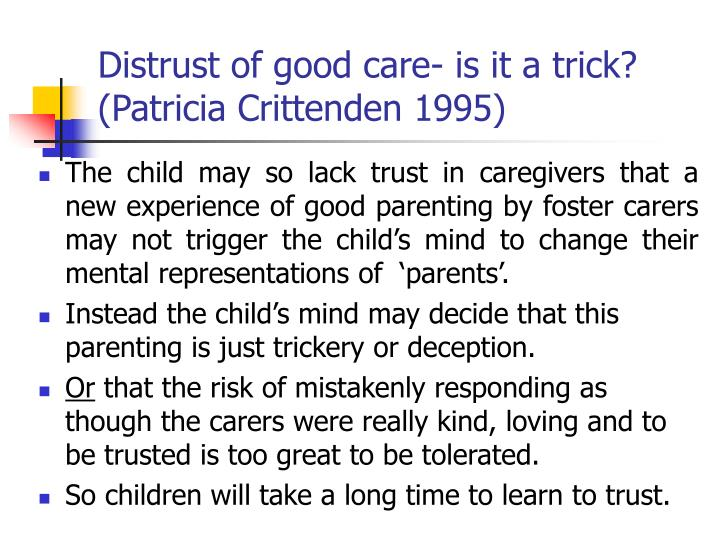 Distrust of good care- is it a trick? (Patricia Crittenden 1995)