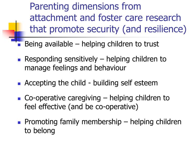 Parenting dimensions from attachment and foster care research that promote security (and resilience)