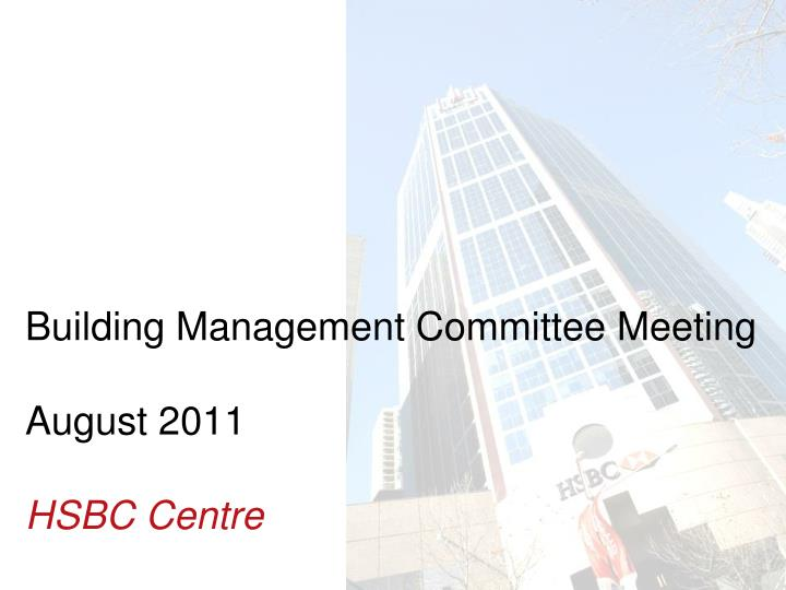 building management committee meeting august 2011 hsbc centre n.