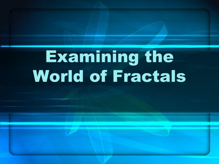 examining the world of fractals n.