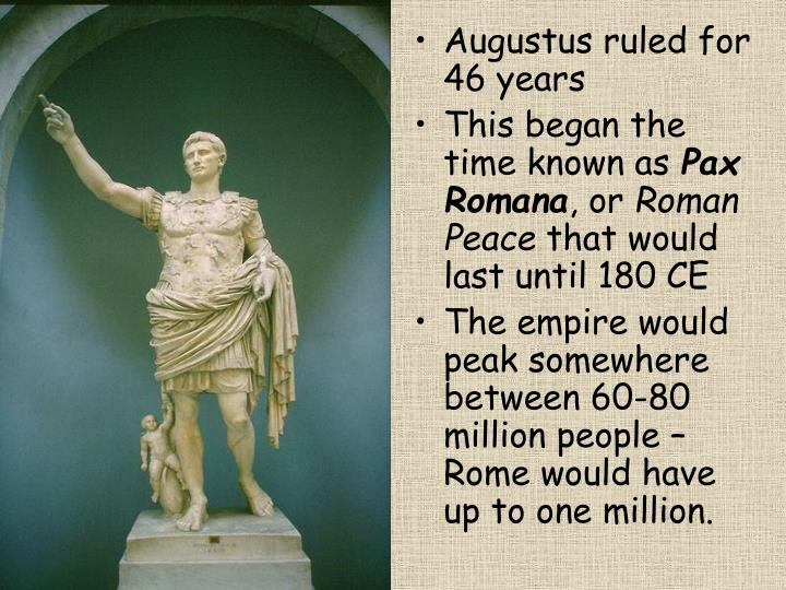 Augustus ruled for 46 years