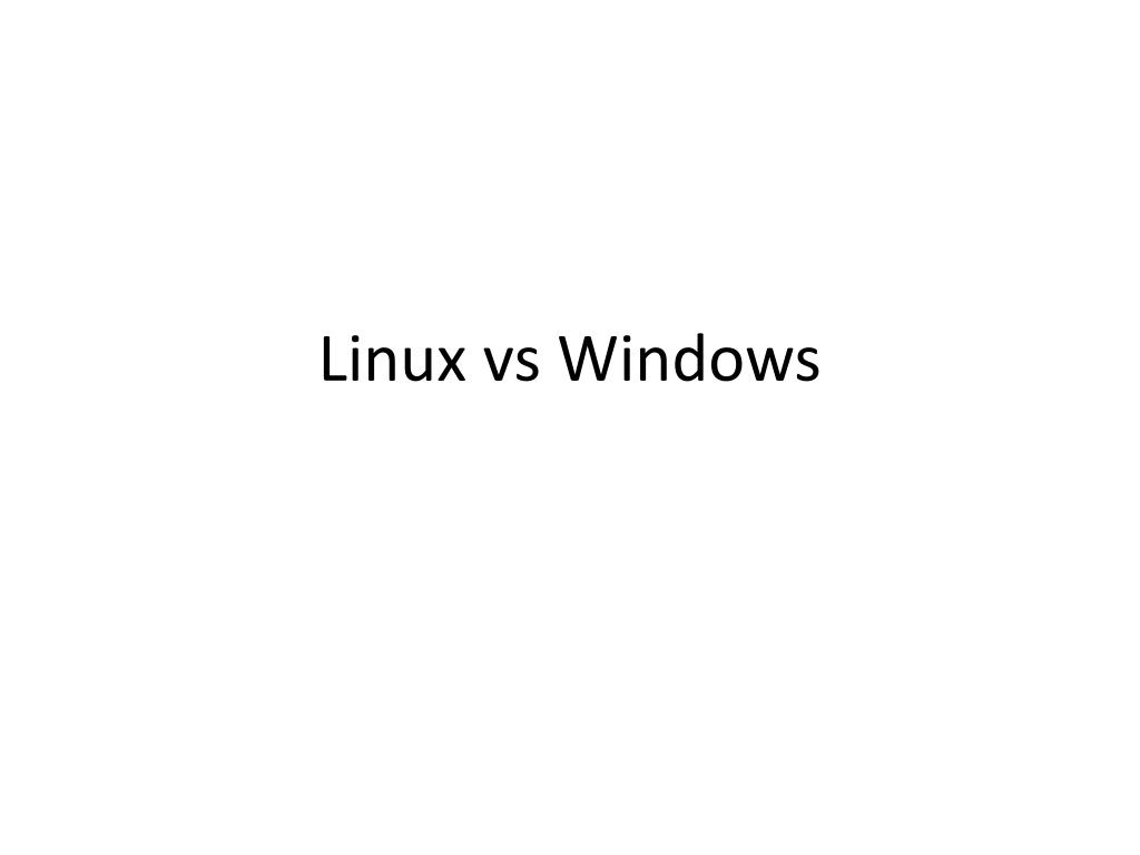 PPT - Linux vs Windows PowerPoint Presentation - ID:3813102