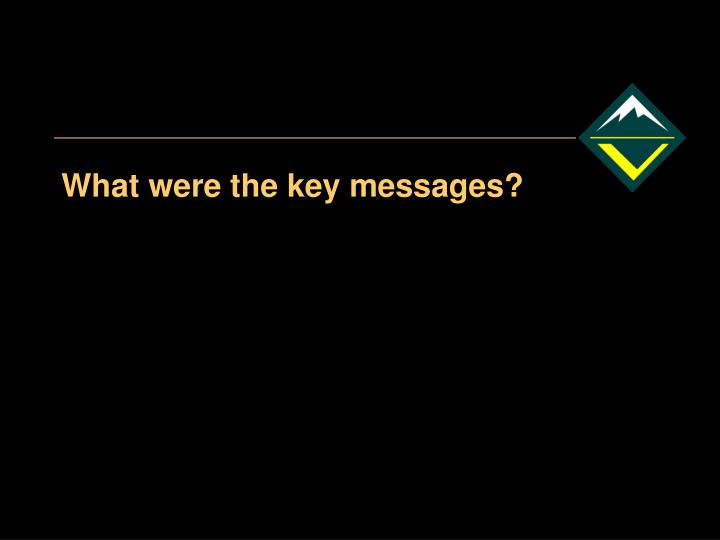 What were the key messages?