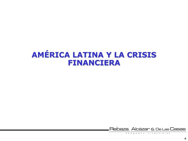 AMÉRICA LATINA Y LA CRISIS FINANCIERA