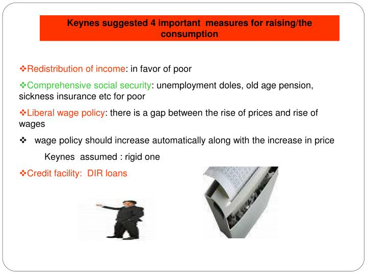 Keynes suggested 4 important  measures for raising/the consumption