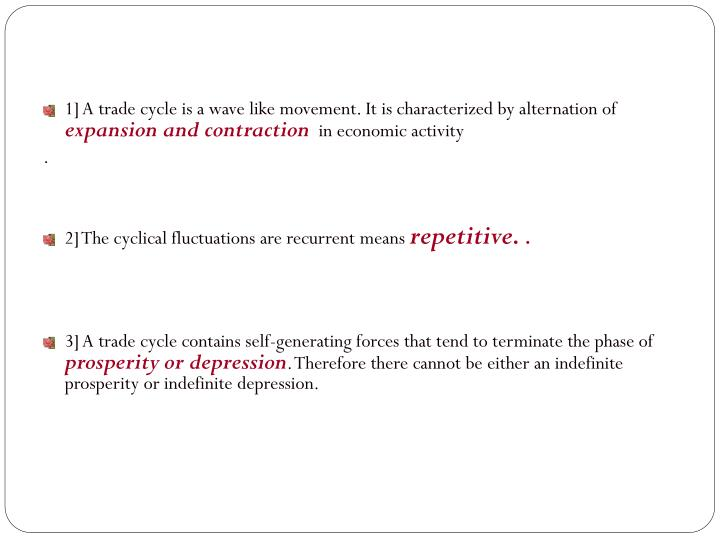 1] A trade cycle is a wave like movement. It is characterized by alternation of