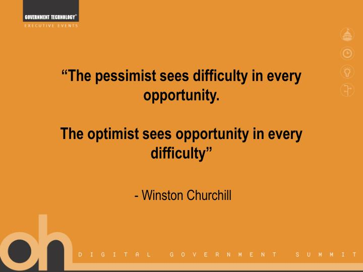 """The pessimist sees difficulty in every opportunity."