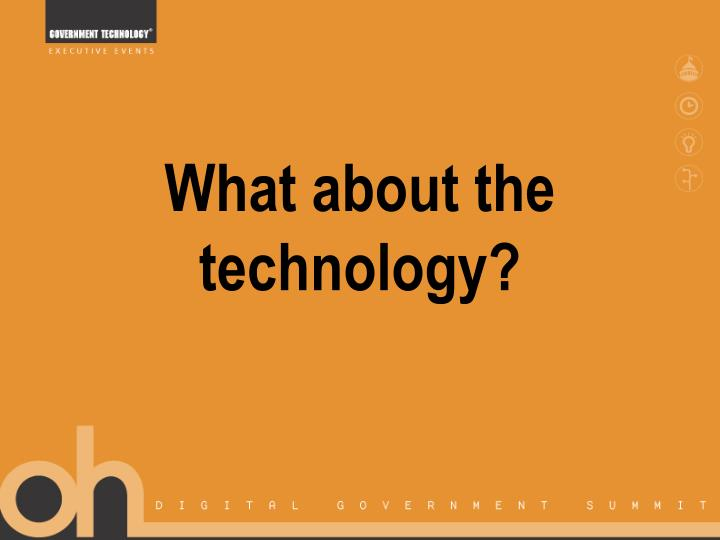 What about the technology?