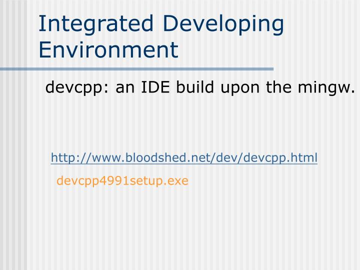 Integrated Developing Environment
