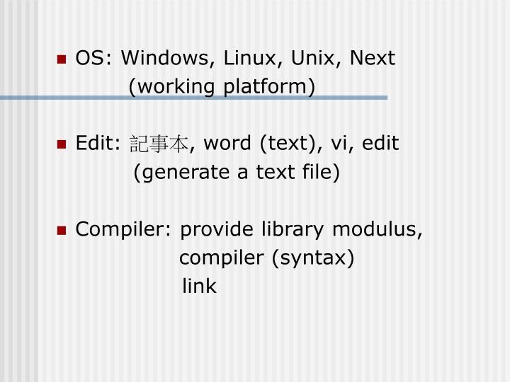 OS: Windows, Linux, Unix, Next