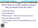 what check for understanding strategies did you identify from the video