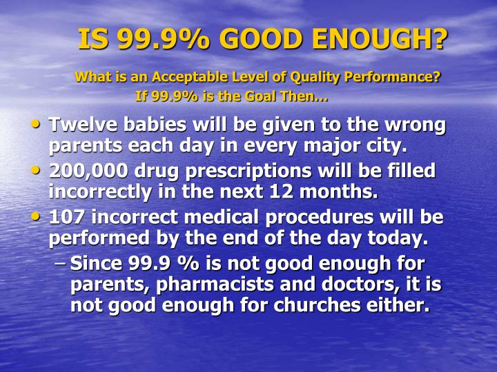 Is 99 9 good enough what is an acceptable level of quality performance if 99 9 is the goal then