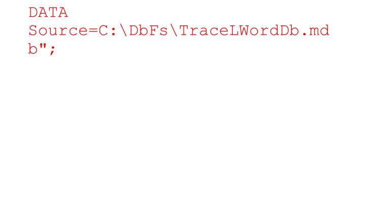 "DATA Source=C:\DbFs\TraceLWordDb.mdb"";"