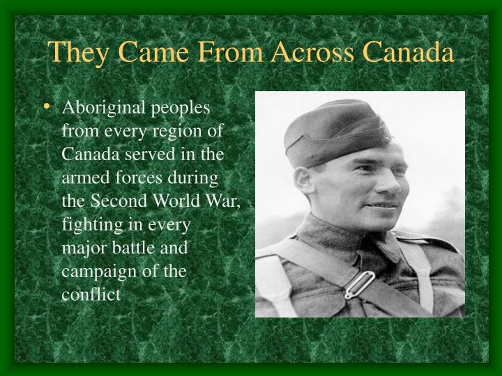 Aboriginal peoples from every region of Canada served in the armed forces during the Second World War, fighting in every major battle and campaign of the conflict