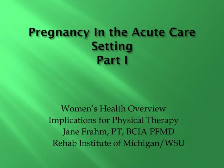 pregnancy in the acute care setting part i n.