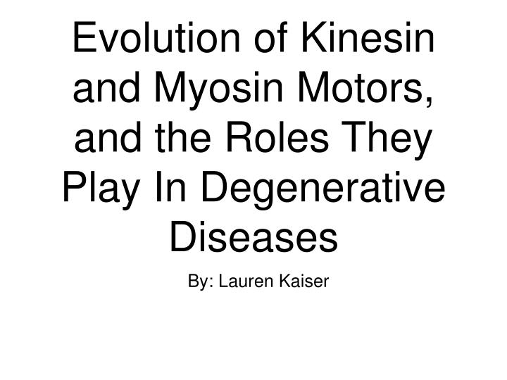evolution of kinesin and myosin motors and the roles they play in degenerative diseases n.