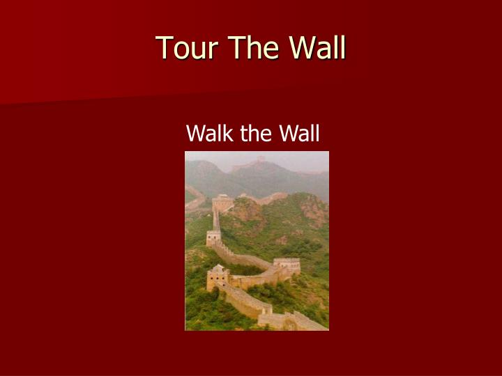 Tour the wall