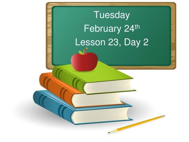 tuesday february 24 th lesson 23 day 2 n.
