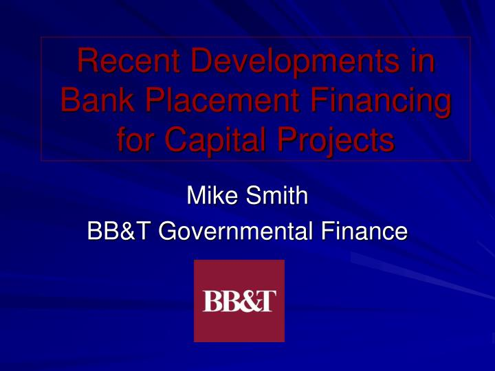 recent developments in bank placement financing for capital projects n.