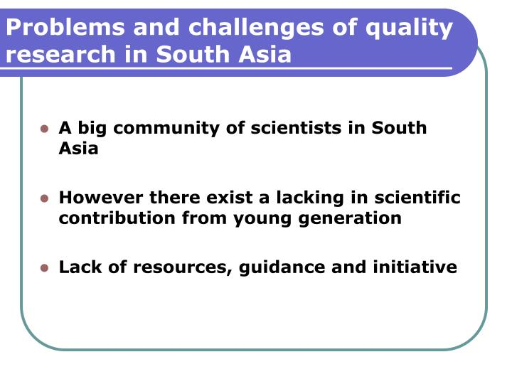 Problems and challenges of quality research in south asia