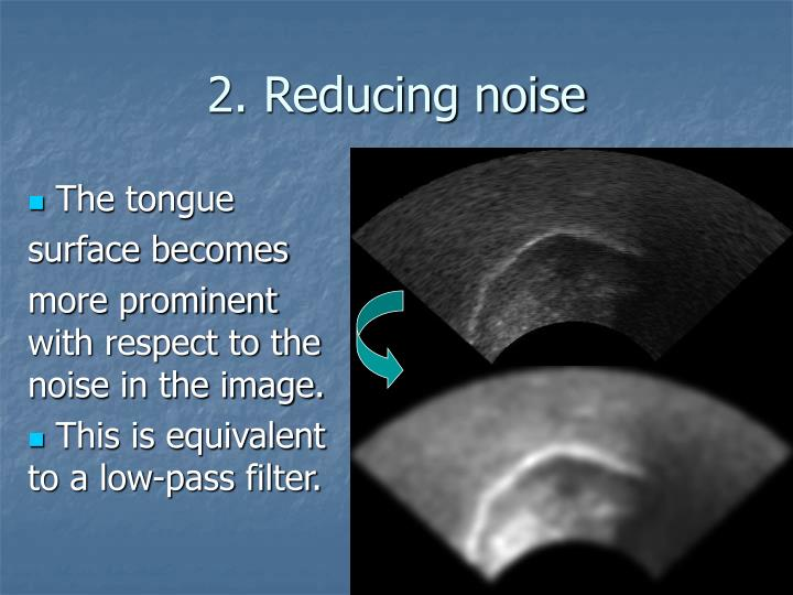 2. Reducing noise