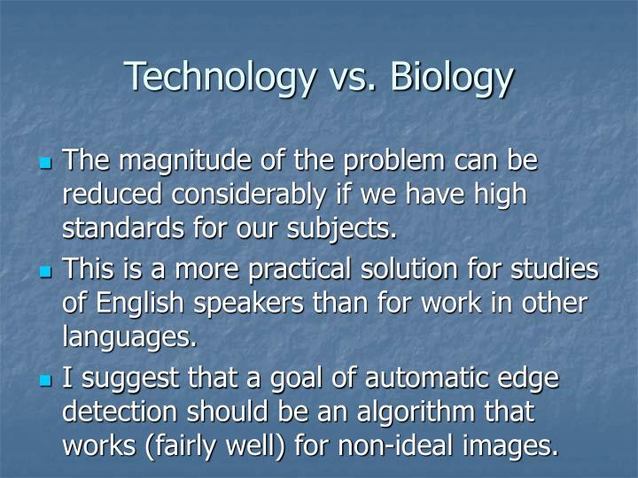 Technology vs. Biology