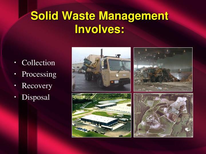 Solid waste management involves