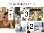did we really fix it1
