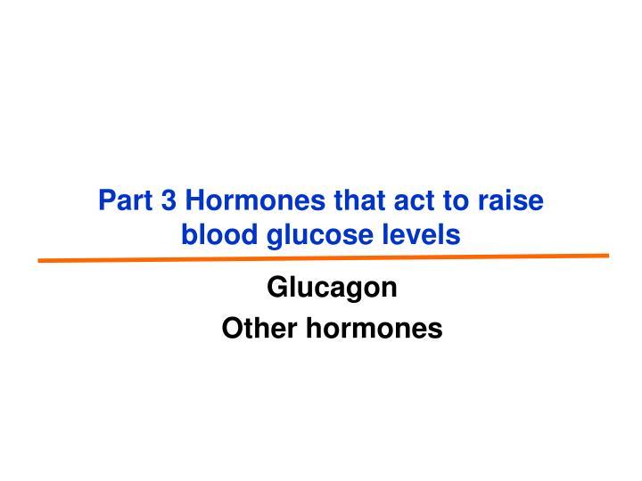 Part 3 Hormones that act to raise