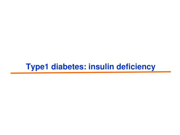 Type1 diabetes: insulin deficiency