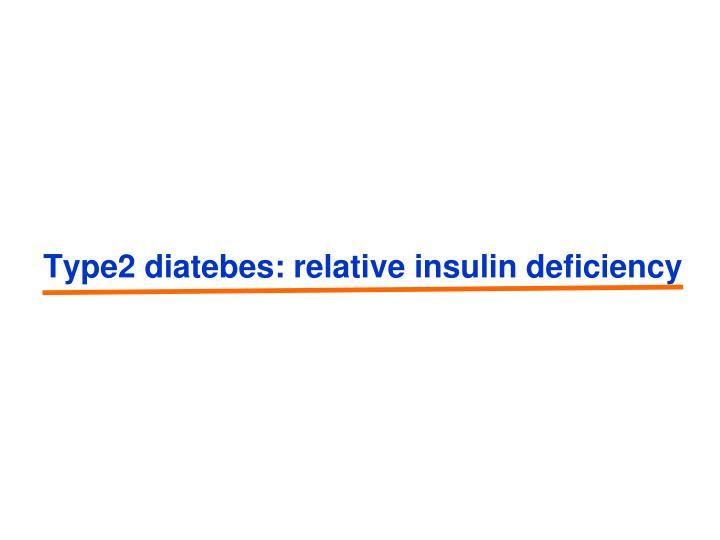 Type2 diatebes: relative insulin deficiency