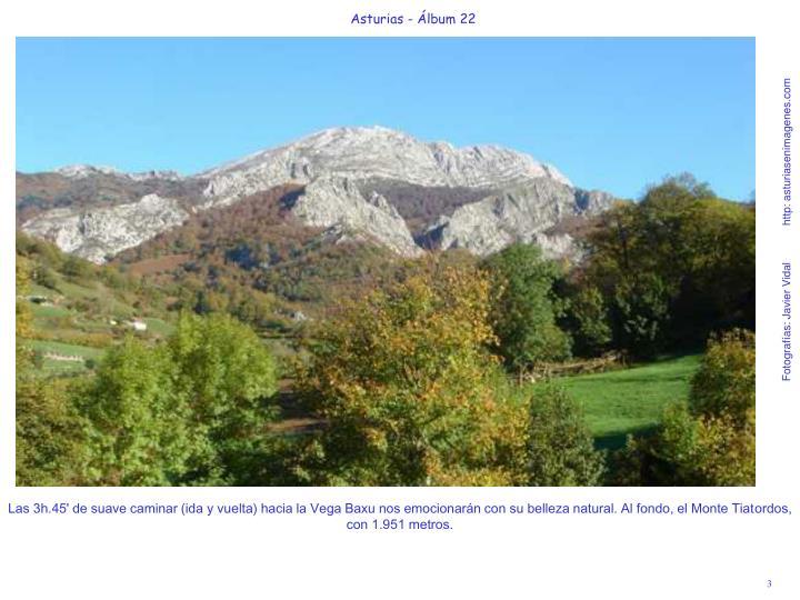 Las 3h.45' de suave caminar (ida y vuelta) hacia la Vega Baxu nos emocionarán con su belleza natura...