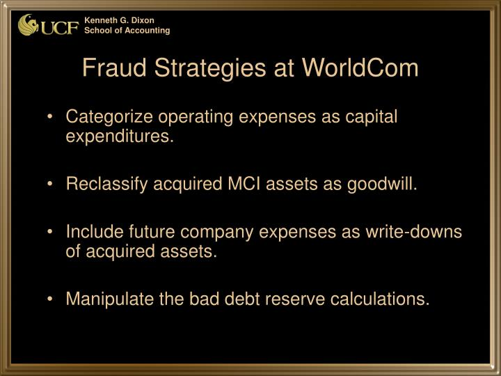 accounting fraud at worldcom case study Worldcom, plagued by the rapid erosion of its profits and an accounting scandal that created billions in illusory earnings, last night submitted the largest bankruptcy filing in united states history.