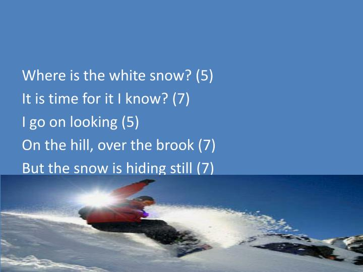 Where is the white snow? (5)
