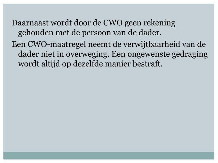 Daarnaast wordt door de CWO geen rekening gehouden met de persoon van de dader.