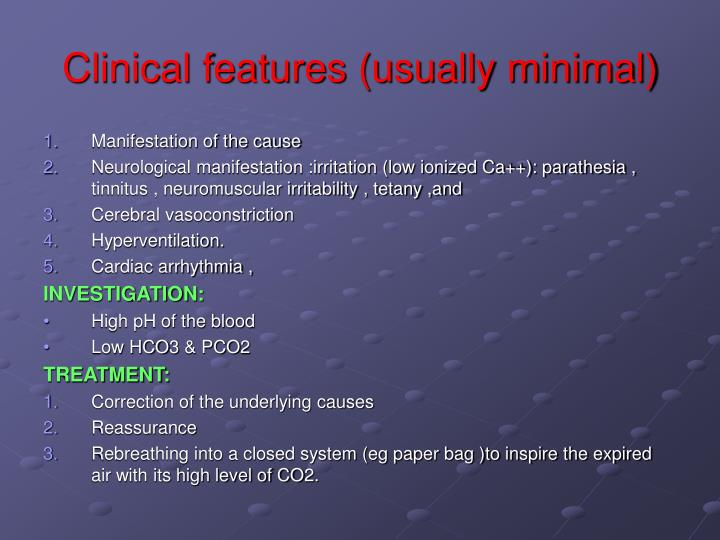 Clinical features (usually minimal)