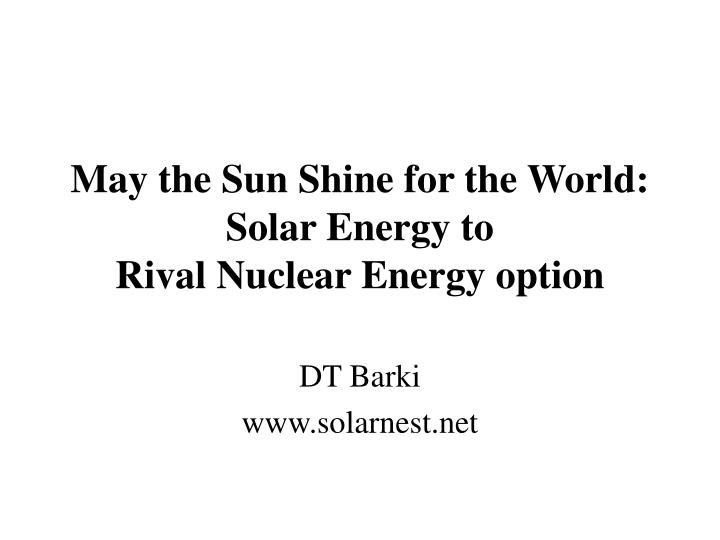 may the sun shine for the world solar energy to rival nuclear energy option n.