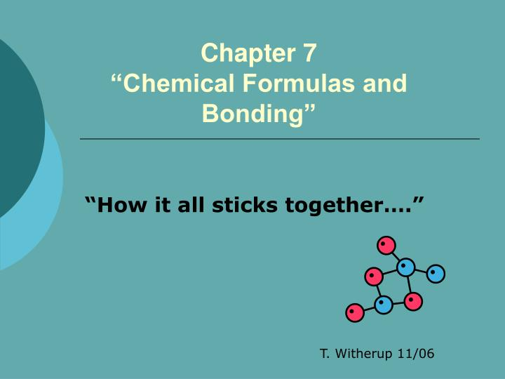 Chapter 7 chemical formulas and bonding