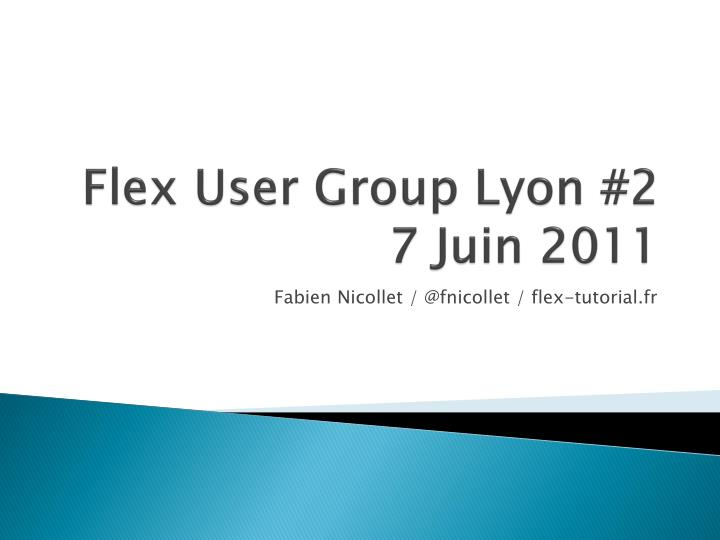 Flex user group lyon 2 7 juin 2011