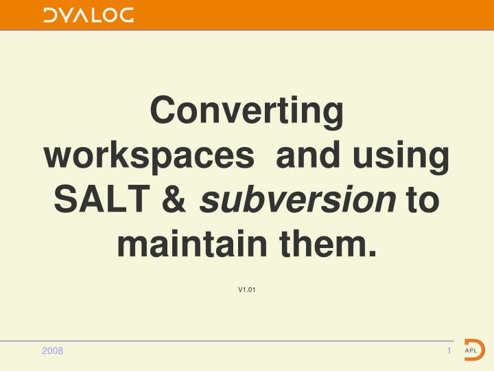 converting workspaces and using salt subversion to maintain them n.