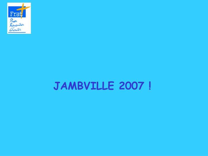 JAMBVILLE 2007 !