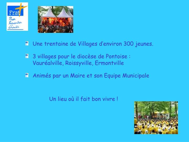 Une trentaine de Villages d'environ 300 jeunes.