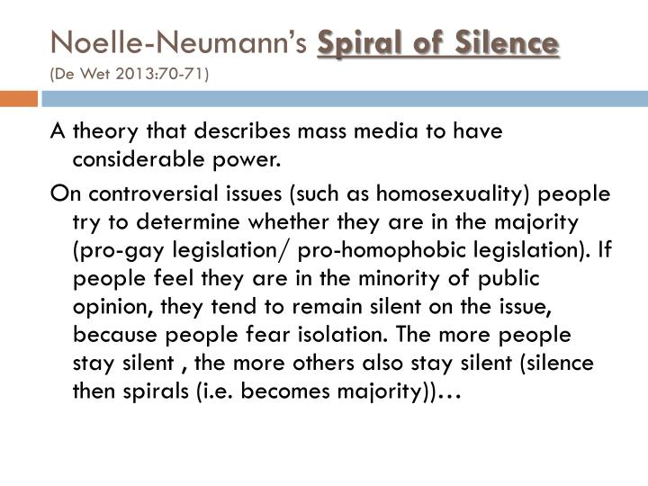 spiral of silence essay The spiral of silence theory is a political science and mass communication theory proposed by the german political scientist elisabeth noelle-neumann.