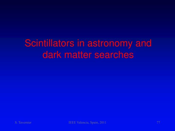 Scintillators in astronomy and dark matter searches