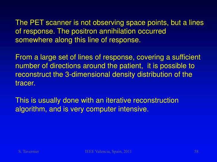 The PET scanner is not observing space points, but a lines of response. The positron annihilation occurred somewhere along this line of response.