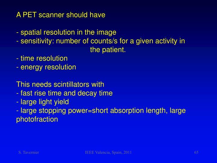 A PET scanner should have
